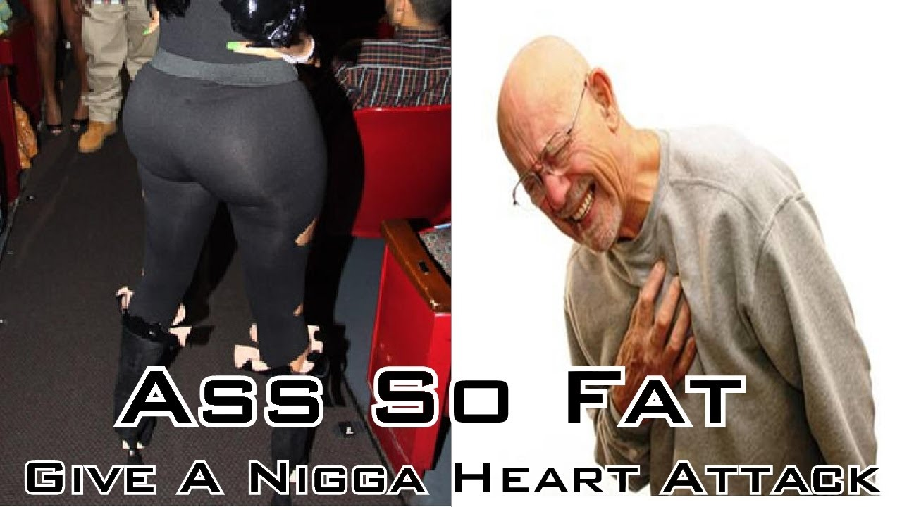 Niggas with phat asses