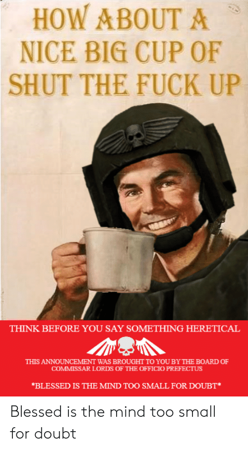 Nice big cup of shut the fuck up